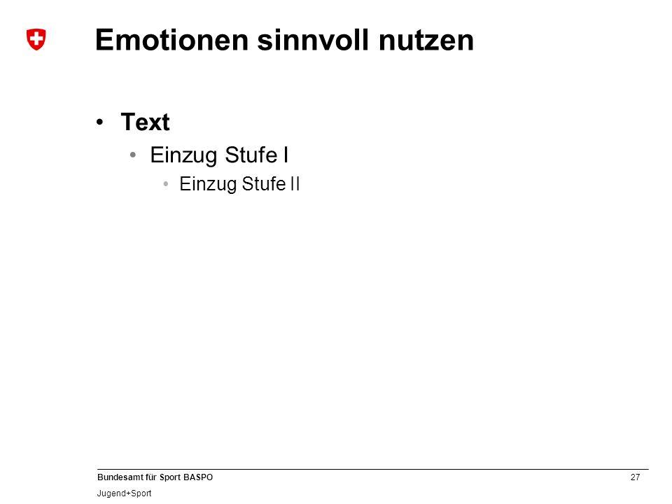 27 Bundesamt für Sport BASPO Jugend+Sport Emotionen sinnvoll nutzen Text Einzug Stufe I Einzug Stufe II