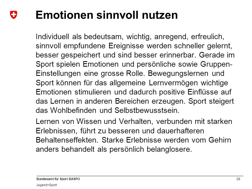 28 Bundesamt für Sport BASPO Jugend+Sport Emotionen sinnvoll nutzen Individuell als bedeutsam, wichtig, anregend, erfreulich, sinnvoll empfundene Erei
