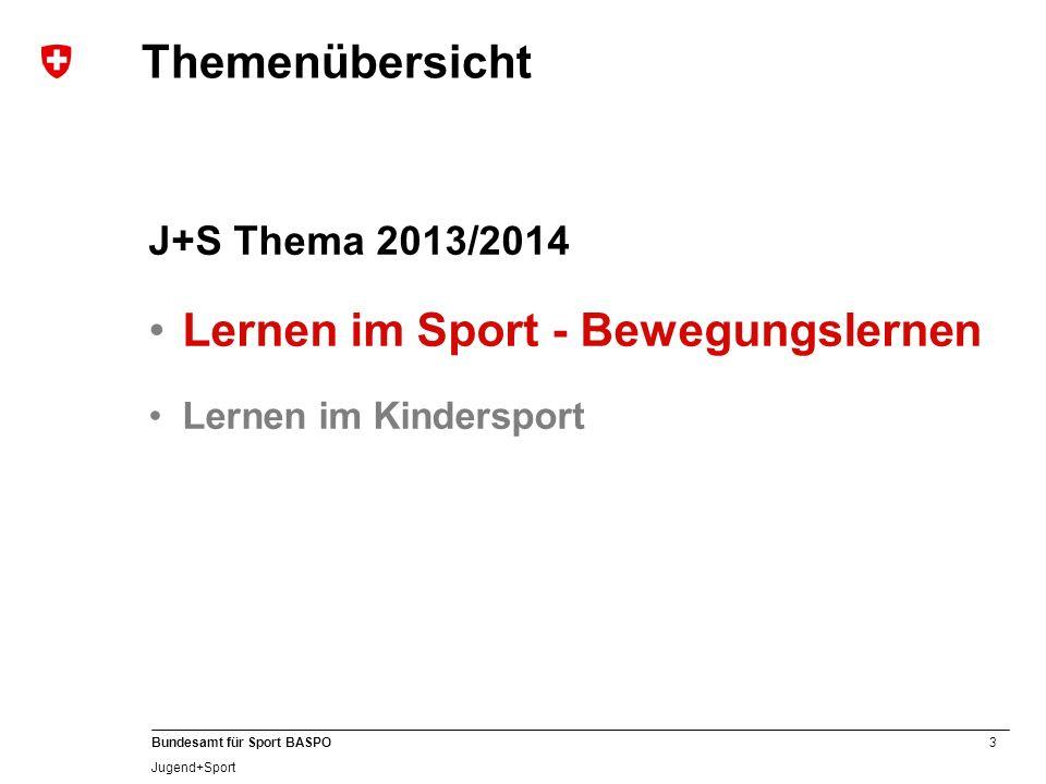 3 Bundesamt für Sport BASPO Jugend+Sport J+S Thema 2013/2014 Lernen im Sport - Bewegungslernen Lernen im Kindersport Themenübersicht