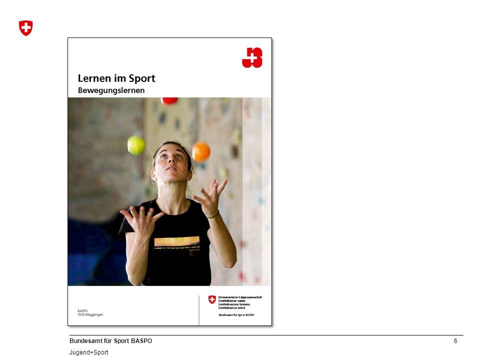 7 Bundesamt für Sport BASPO Jugend+Sport Lernen heisst selbst tun