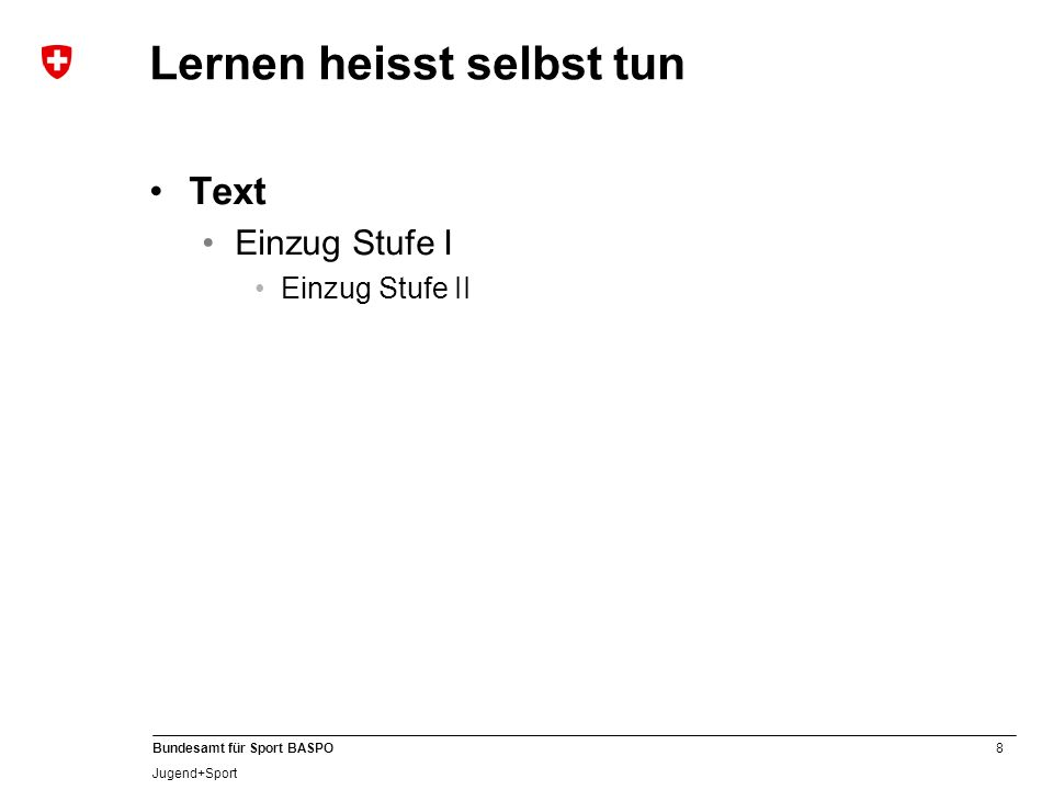 8 Bundesamt für Sport BASPO Jugend+Sport Lernen heisst selbst tun Text Einzug Stufe I Einzug Stufe II