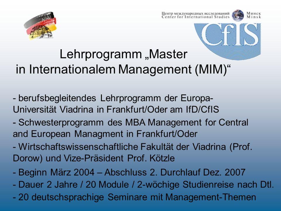 - berufsbegleitendes Lehrprogramm der Europa- Universität Viadrina in Frankfurt/Oder am IfD/CfIS - 20 deutschsprachige Seminare mit Management-Themen Lehrprogramm Master in Internationalem Management (MIM) - Beginn März 2004 – Abschluss 2.