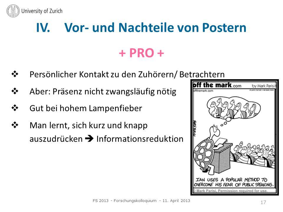 IV. Vor- und Nachteile von Postern + PRO + Persönlicher Kontakt zu den Zuhörern/ Betrachtern Aber: Präsenz nicht zwangsläufig nötig Gut bei hohem Lamp