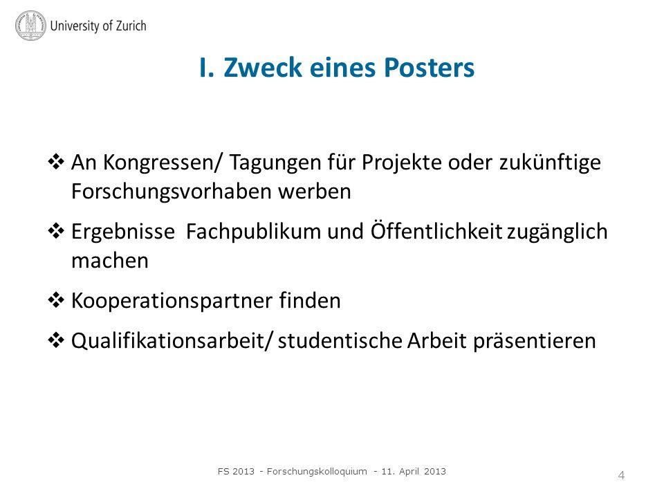 I. Zweck eines Posters An Kongressen/ Tagungen für Projekte oder zukünftige Forschungsvorhaben werben Ergebnisse Fachpublikum und Öffentlichkeit zugän