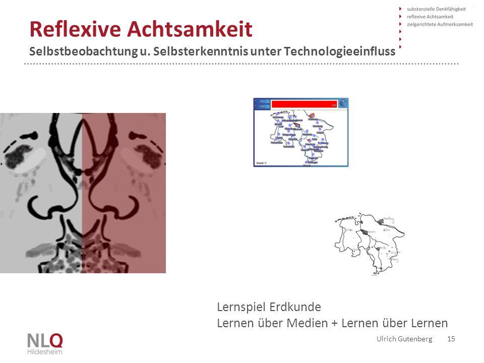 Reflexive Achtsamkeit Selbstbeobachtung u. Selbsterkenntnis unter Technologieeinfluss Ulrich Gutenberg 15 Lernspiel Erdkunde Lernen über Medien + Lern