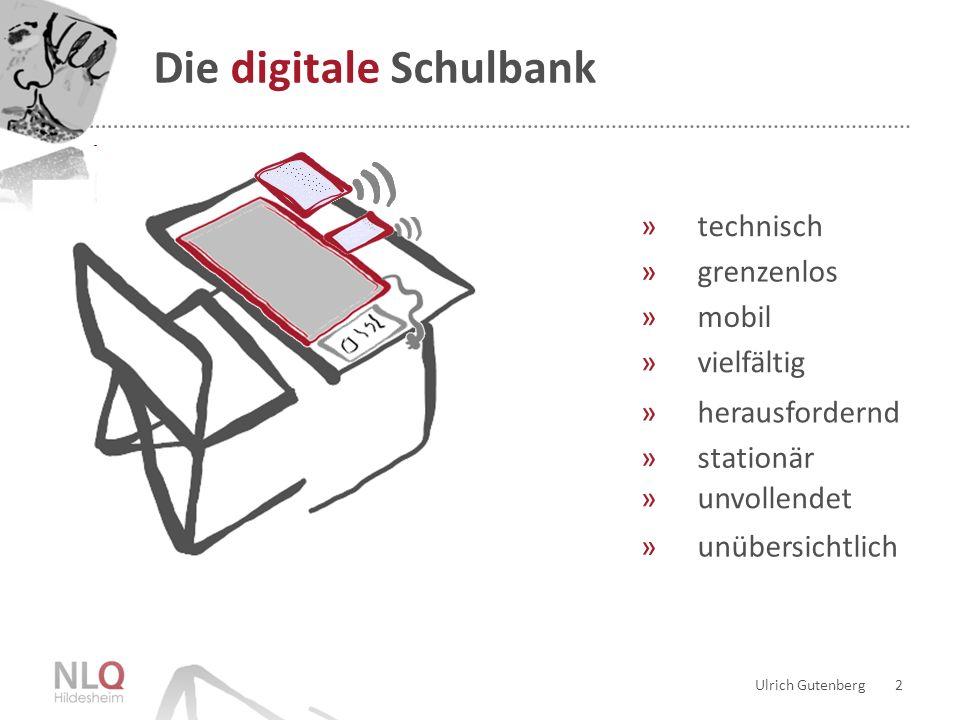 »unübersichtlich »unvollendet »stationär »herausfordernd »vielfältig »mobil »grenzenlos »technisch Ulrich Gutenberg 2 Die digitale Schulbank