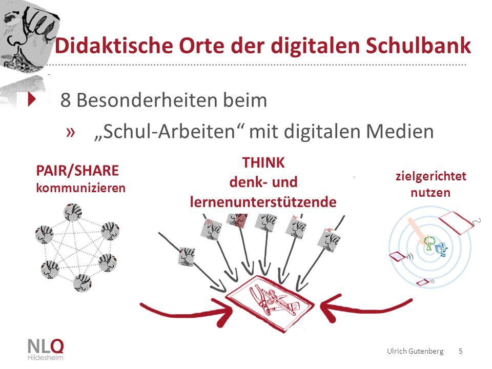 Didaktische Orte der digitalen Schulbank Ulrich Gutenberg 5 8 Besonderheiten beim »Schul-Arbeiten mit digitalen Medien zielgerichtet nutzen THINK denk