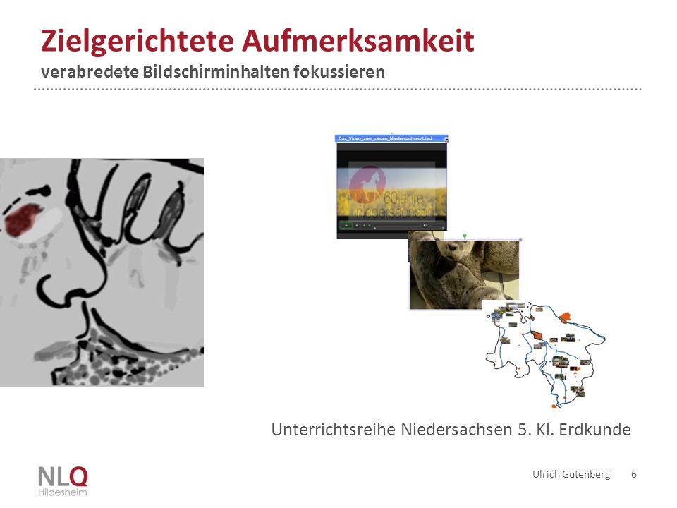 Zielgerichtete Aufmerksamkeit verabredete Bildschirminhalten fokussieren Ulrich Gutenberg 6 Unterrichtsreihe Niedersachsen 5. Kl. Erdkunde