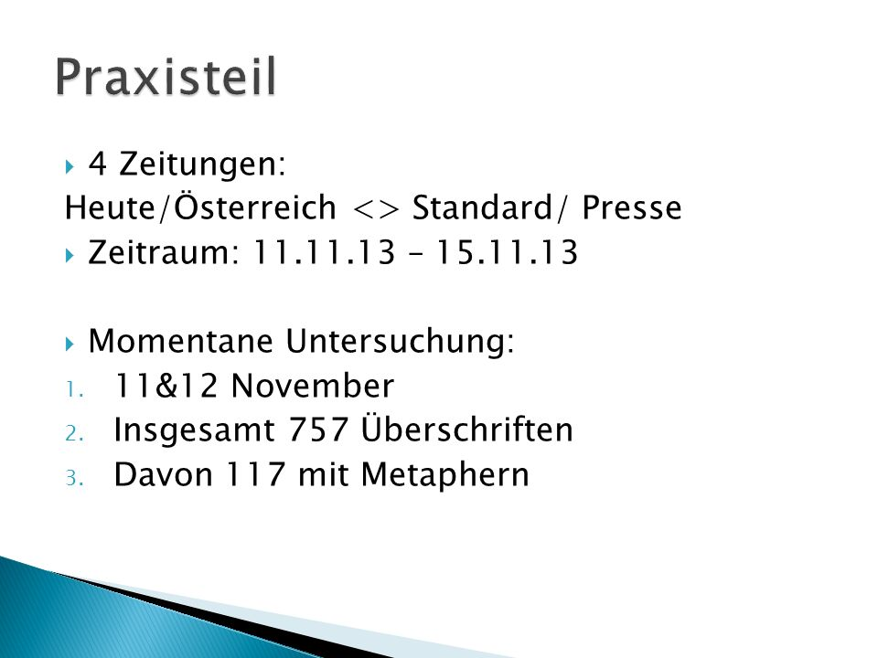 4 Zeitungen: Heute/Österreich <> Standard/ Presse Zeitraum: 11.11.13 – 15.11.13 Momentane Untersuchung: 1. 11&12 November 2. Insgesamt 757 Überschrift