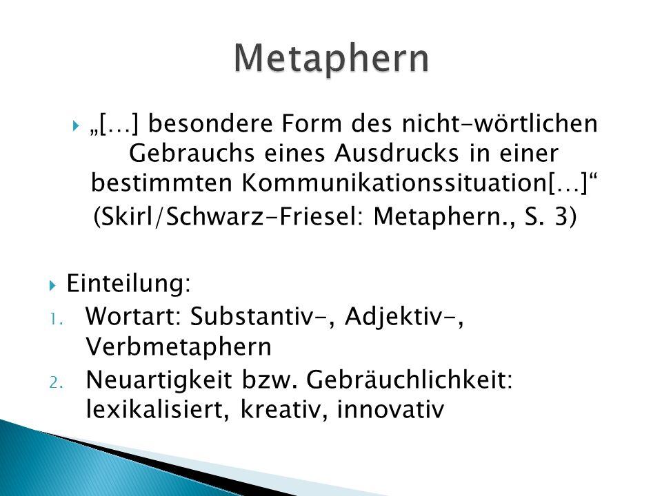 […] besondere Form des nicht-wörtlichen Gebrauchs eines Ausdrucks in einer bestimmten Kommunikationssituation[…] (Skirl/Schwarz-Friesel: Metaphern., S