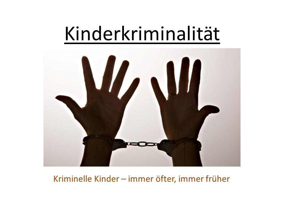 Kinderkriminalität Kriminelle Kinder – immer öfter, immer früher