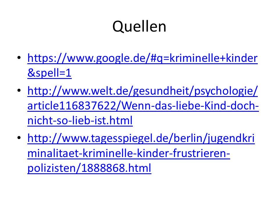 Quellen https://www.google.de/#q=kriminelle+kinder &spell=1 https://www.google.de/#q=kriminelle+kinder &spell=1 http://www.welt.de/gesundheit/psychologie/ article116837622/Wenn-das-liebe-Kind-doch- nicht-so-lieb-ist.html http://www.welt.de/gesundheit/psychologie/ article116837622/Wenn-das-liebe-Kind-doch- nicht-so-lieb-ist.html http://www.tagesspiegel.de/berlin/jugendkri minalitaet-kriminelle-kinder-frustrieren- polizisten/1888868.html http://www.tagesspiegel.de/berlin/jugendkri minalitaet-kriminelle-kinder-frustrieren- polizisten/1888868.html