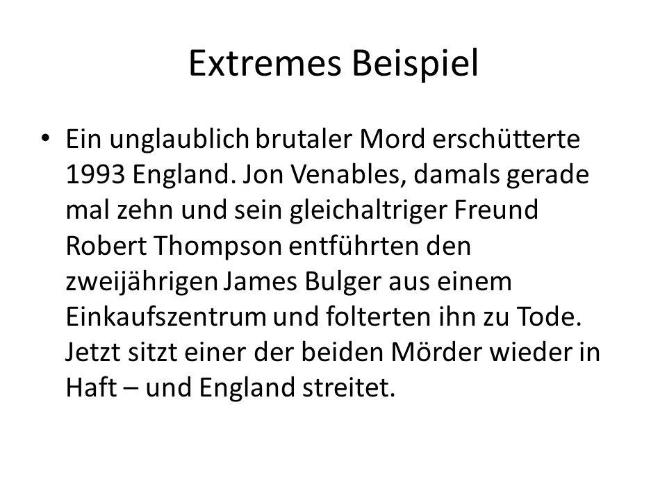 Extremes Beispiel Ein unglaublich brutaler Mord erschütterte 1993 England.