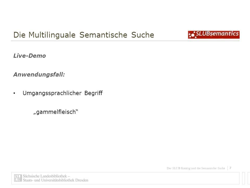 8 Der SLUB Katalog und die Semantische Suche Die Multilinguale Semantische Suche Live-Demo Anwendungsfall: Übersetzung / Fachterminus unbekannt universal joint