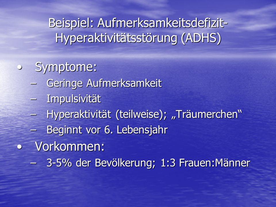 Beispiel: Aufmerksamkeitsdefizit- Hyperaktivitätsstörung (ADHS) Symptome:Symptome: –Geringe Aufmerksamkeit –Impulsivität –Hyperaktivität (teilweise);