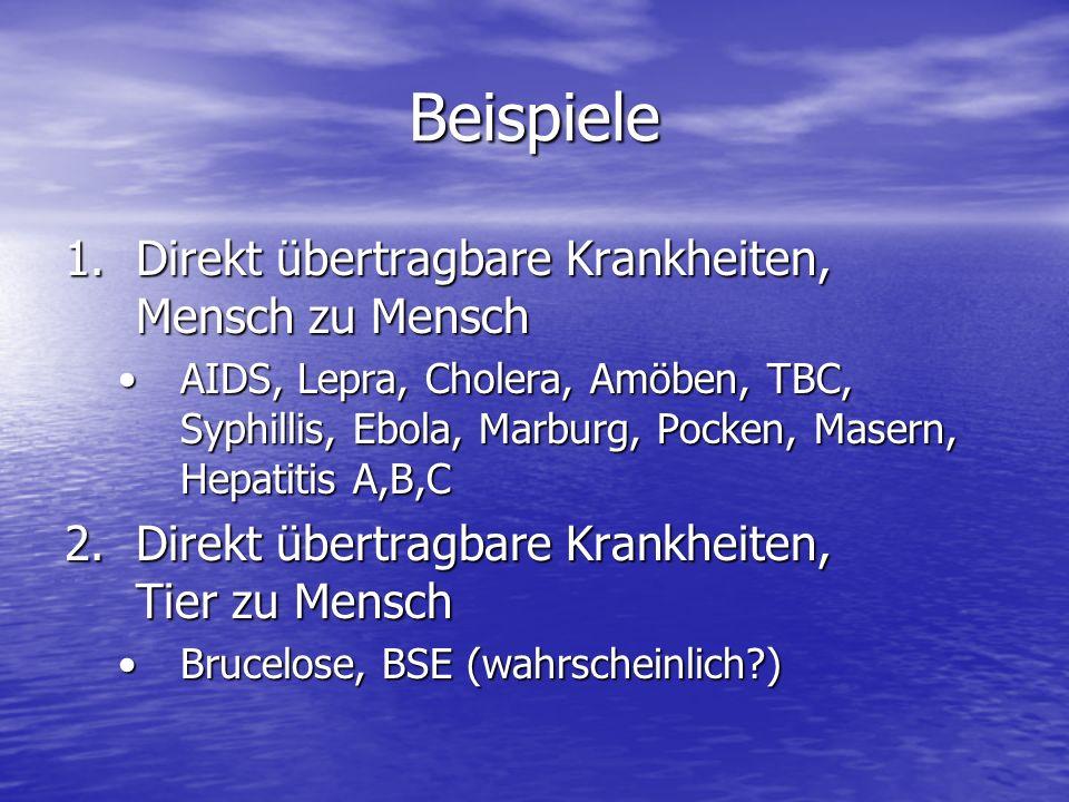 Beispiele 1.Direkt übertragbare Krankheiten, Mensch zu Mensch AIDS, Lepra, Cholera, Amöben, TBC, Syphillis, Ebola, Marburg, Pocken, Masern, Hepatitis