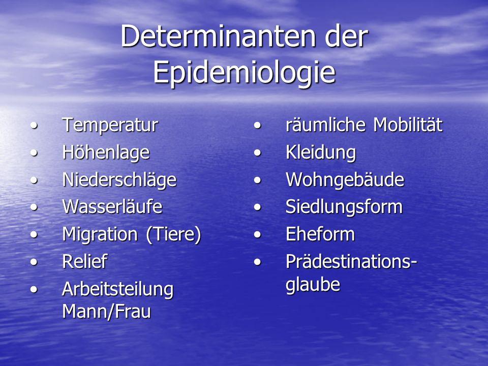 Determinanten der Epidemiologie TemperaturTemperatur HöhenlageHöhenlage NiederschlägeNiederschläge WasserläufeWasserläufe Migration (Tiere)Migration (