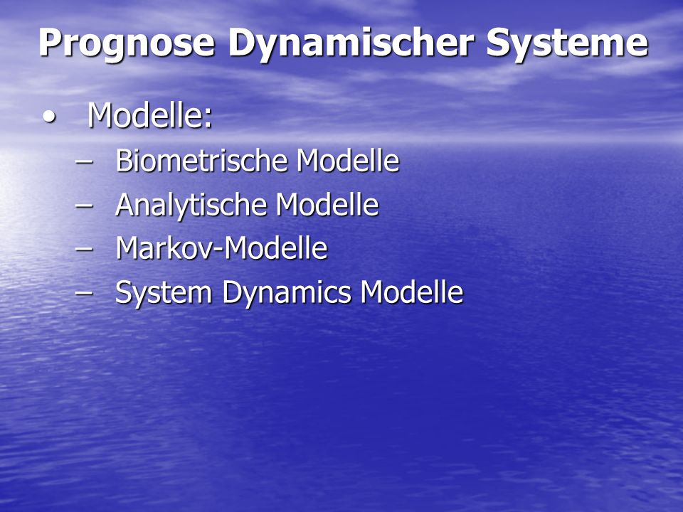 Modelle:Modelle: –Biometrische Modelle –Analytische Modelle –Markov-Modelle –System Dynamics Modelle Prognose Dynamischer Systeme