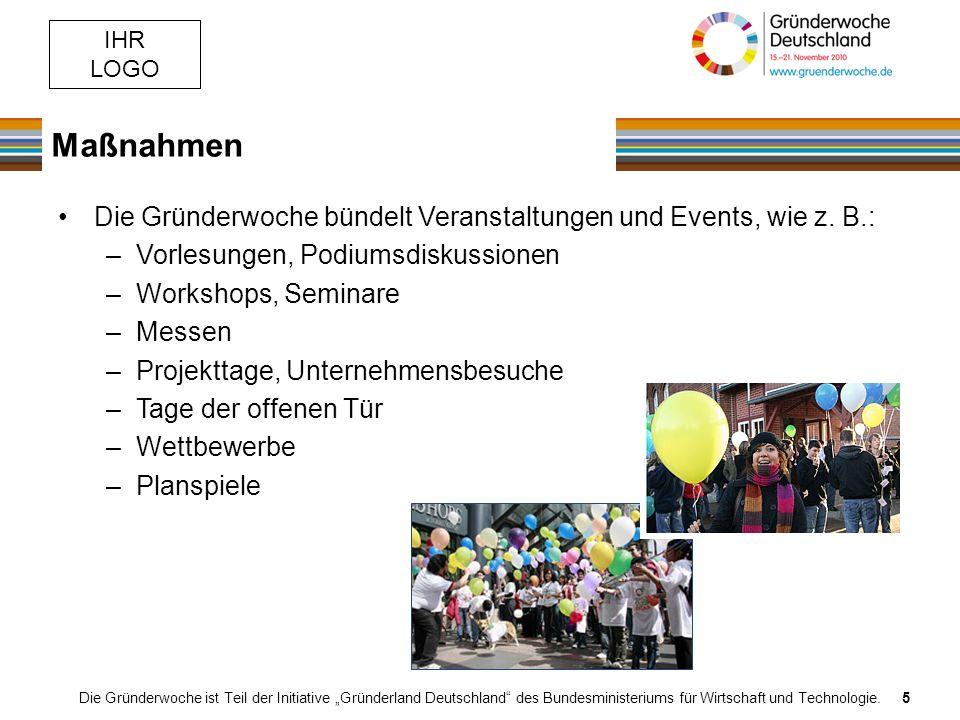 IHR LOGO Maßnahmen Die Gründerwoche ist Teil der Initiative Gründerland Deutschland des Bundesministeriums für Wirtschaft und Technologie.