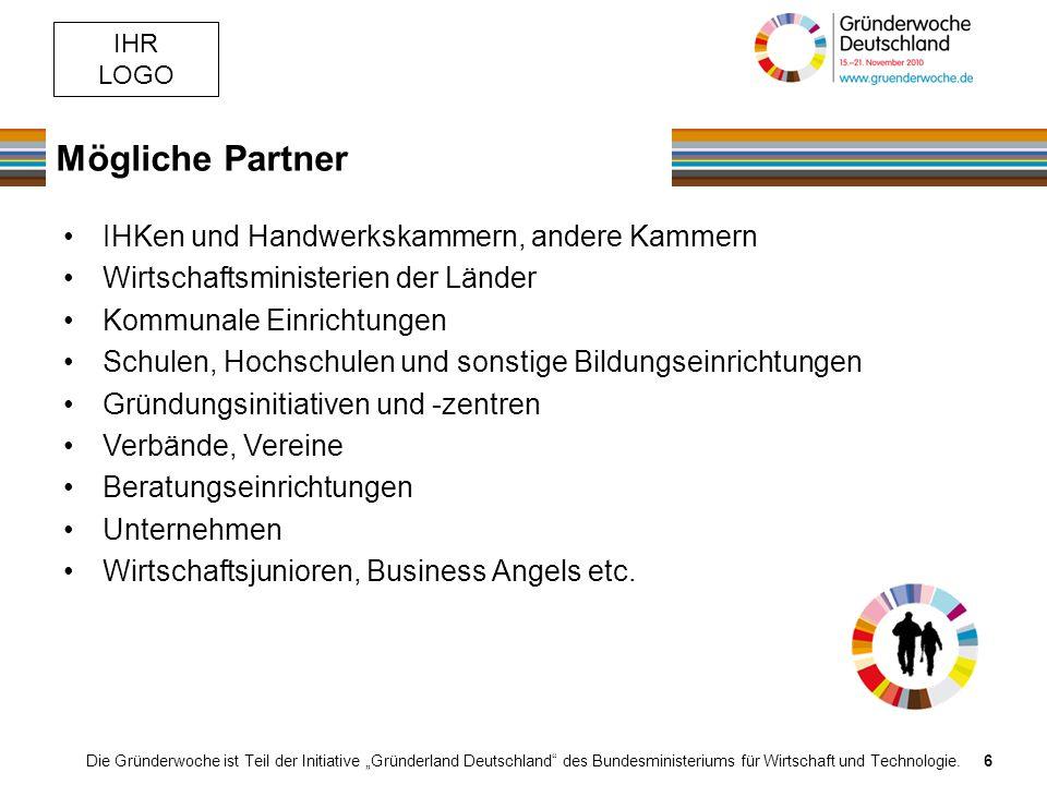 IHR LOGO Mögliche Partner Die Gründerwoche ist Teil der Initiative Gründerland Deutschland des Bundesministeriums für Wirtschaft und Technologie.