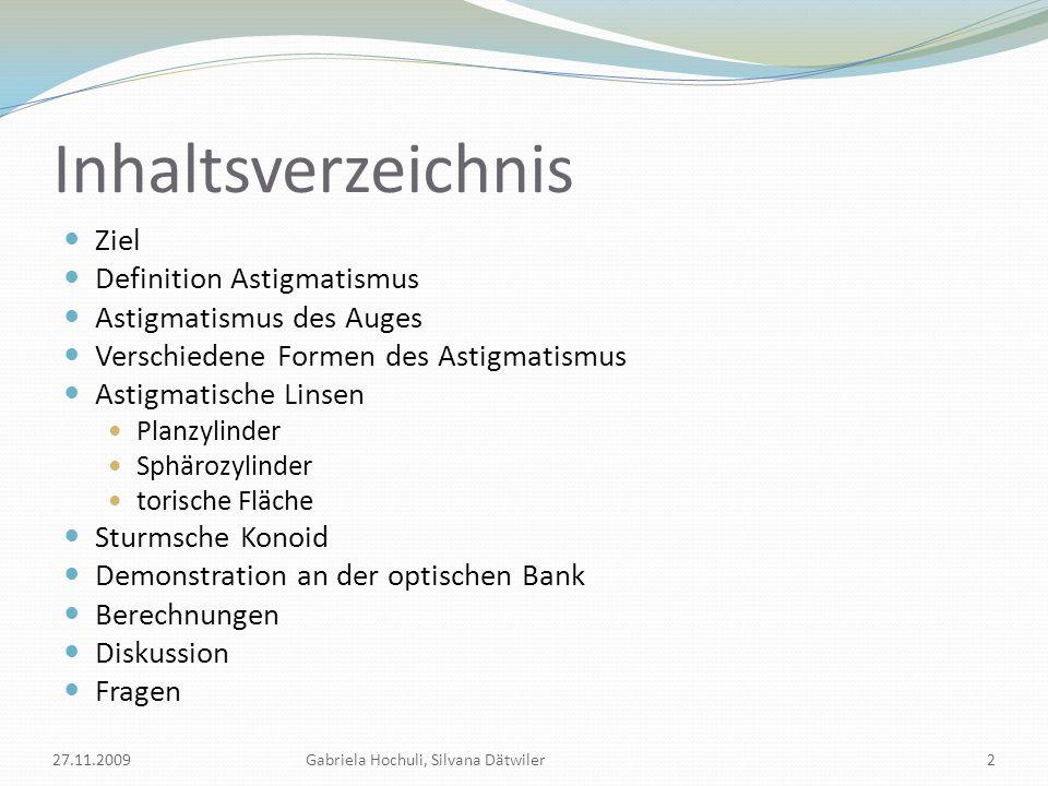 Ziel Kennenlernen und Verstehen verschiedener astigmatischen Linsen und Formen des Astigmatismus Visualisierung Eigene Anwendung 27.11.2009Gabriela Hochuli, Silvana Dätwiler3