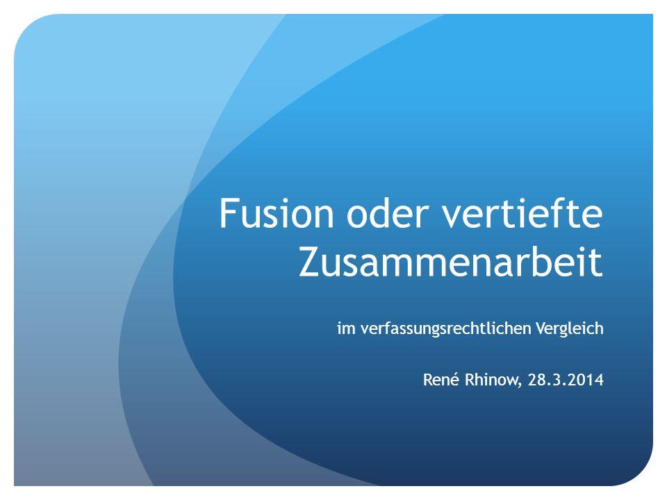 Fusion oder vertiefte Zusammenarbeit im verfassungsrechtlichen Vergleich René Rhinow, 28.3.2014