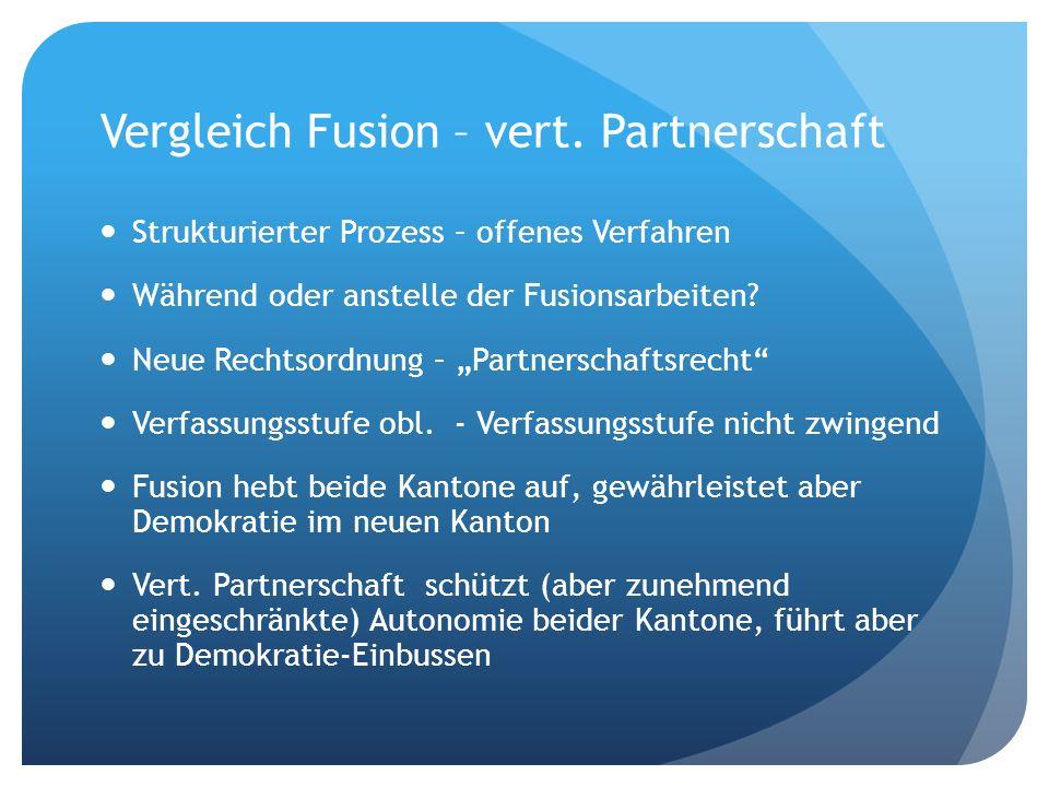 Vergleich Fusion – vert. Partnerschaft Strukturierter Prozess – offenes Verfahren Während oder anstelle der Fusionsarbeiten? Neue Rechtsordnung – Part