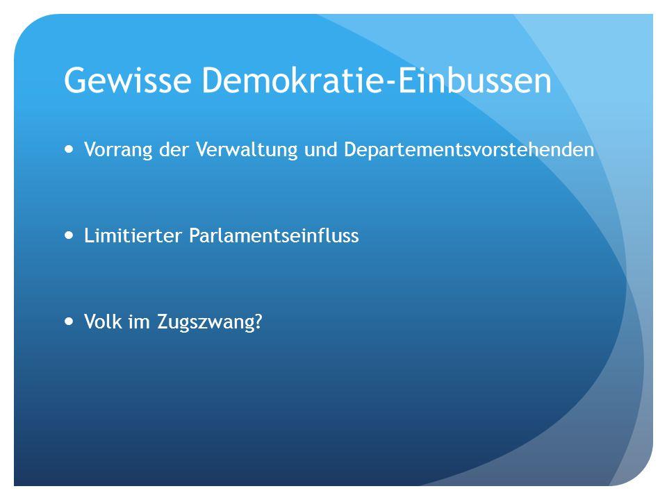 Gewisse Demokratie-Einbussen Vorrang der Verwaltung und Departementsvorstehenden Limitierter Parlamentseinfluss Volk im Zugszwang