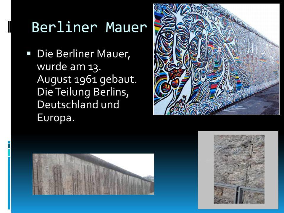 Berliner Mauer Die Berliner Mauer, wurde am 13. August 1961 gebaut.