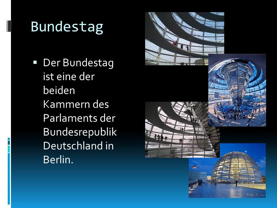 Bundestag Der Bundestag ist eine der beiden Kammern des Parlaments der Bundesrepublik Deutschland in Berlin.
