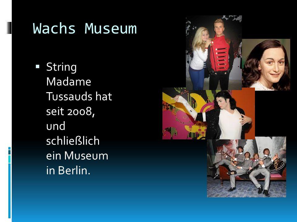 Wachs Museum String Madame Tussauds hat seit 2008, und schließlich ein Museum in Berlin.