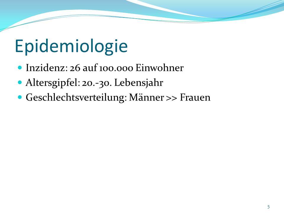 Epidemiologie Inzidenz: 26 auf 100.000 Einwohner Altersgipfel: 20.-30. Lebensjahr Geschlechtsverteilung: Männer >> Frauen 5