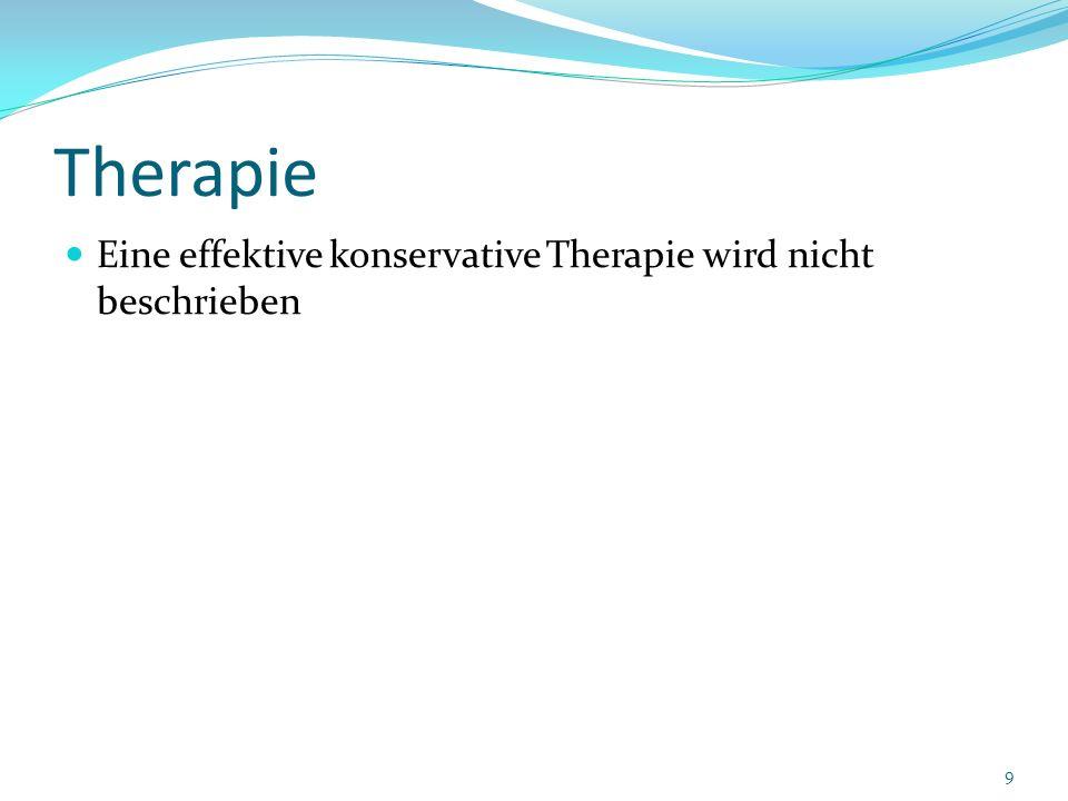Therapie Eine effektive konservative Therapie wird nicht beschrieben 9
