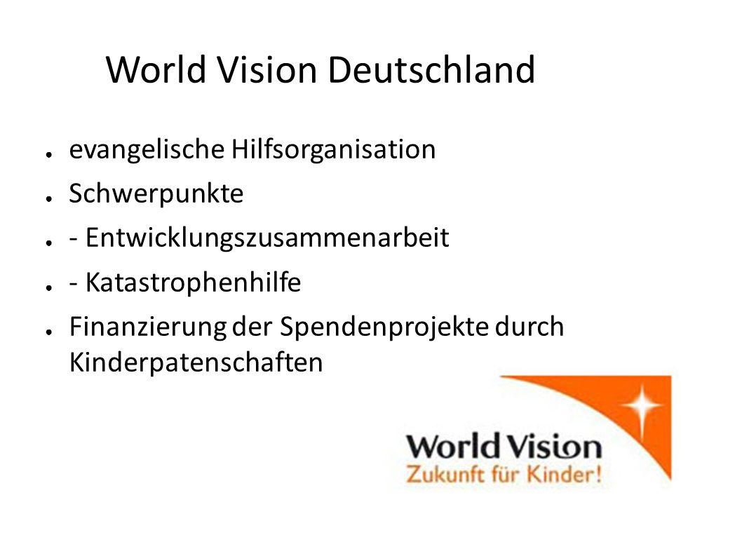 World Vision Deutschland evangelische Hilfsorganisation Schwerpunkte - Entwicklungszusammenarbeit - Katastrophenhilfe Finanzierung der Spendenprojekte