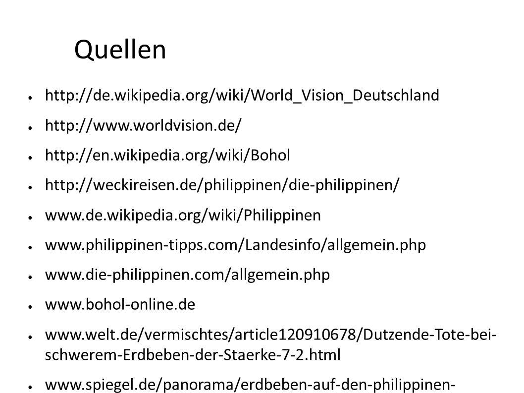 Quellen http://de.wikipedia.org/wiki/World_Vision_Deutschland http://www.worldvision.de/ http://en.wikipedia.org/wiki/Bohol http://weckireisen.de/phil