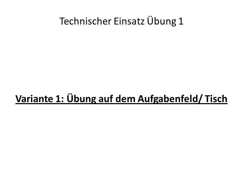 Technischer Einsatz Übung 1 Variante 1: Übung auf dem Aufgabenfeld/ Tisch