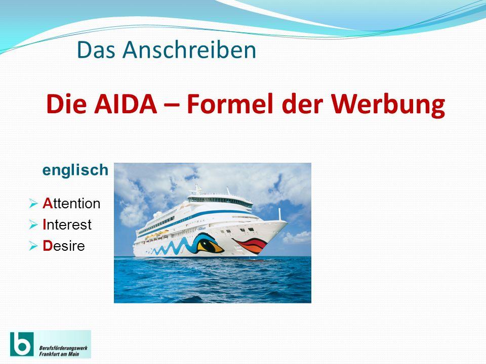Die AIDA – Formel der Werbung englisch Attention Interest Desire Das Anschreiben