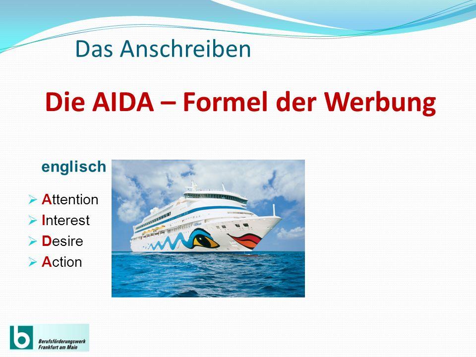 Die AIDA – Formel der Werbung englisch Attention Interest Desire Action Das Anschreiben