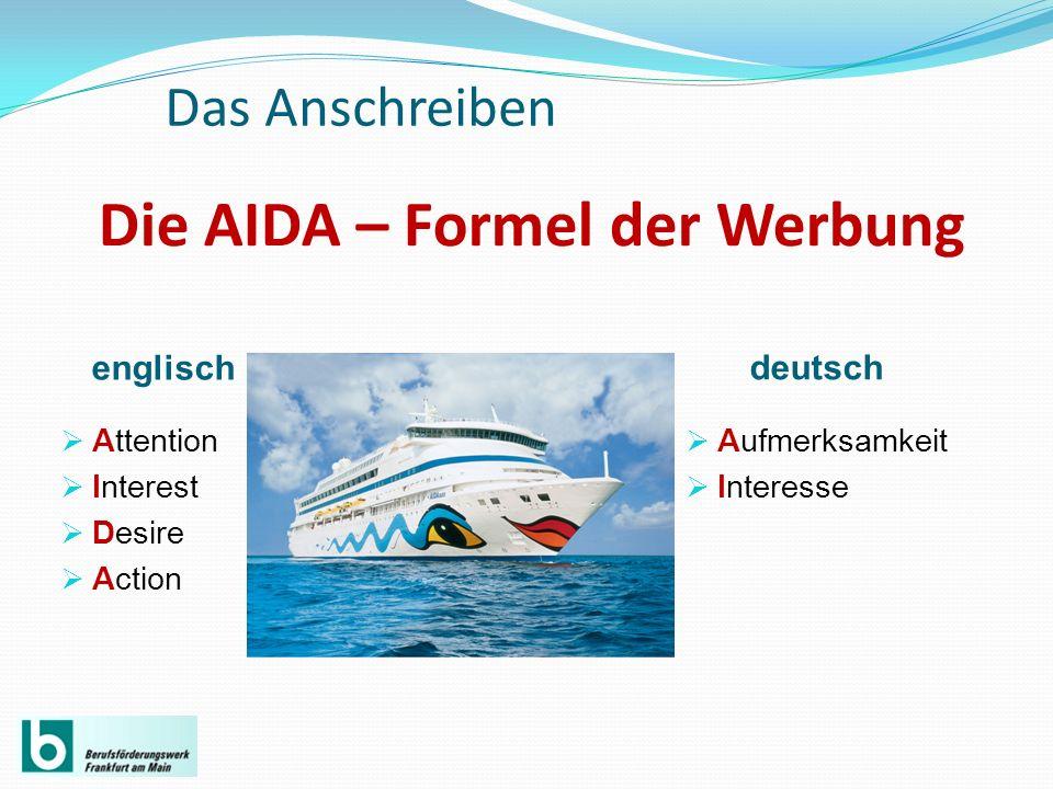Die AIDA – Formel der Werbung englisch deutsch Attention Interest Desire Action Aufmerksamkeit Interesse Das Anschreiben