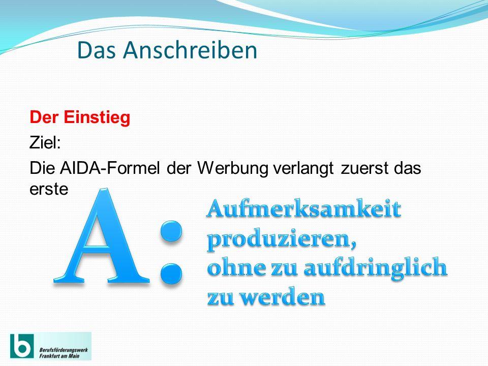 Der Einstieg Ziel: Die AIDA-Formel der Werbung verlangt zuerst das erste