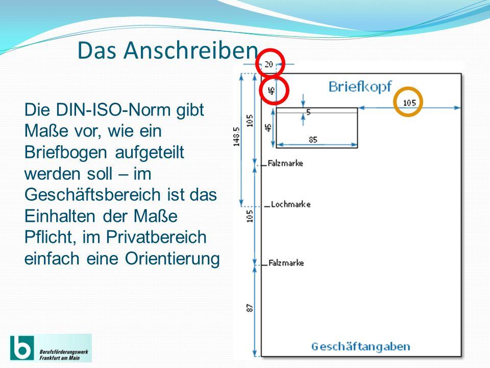 Das Anschreiben Die DIN-ISO-Norm gibt Maße vor, wie ein Briefbogen aufgeteilt werden soll – im Geschäftsbereich ist das Einhalten der Maße Pflicht, im