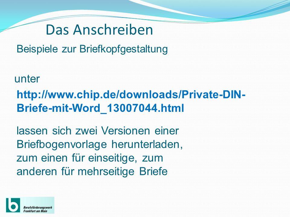 Das Anschreiben Beispiele zur Briefkopfgestaltung http://www.chip.de/downloads/Private-DIN- Briefe-mit-Word_13007044.html unter lassen sich zwei Versi
