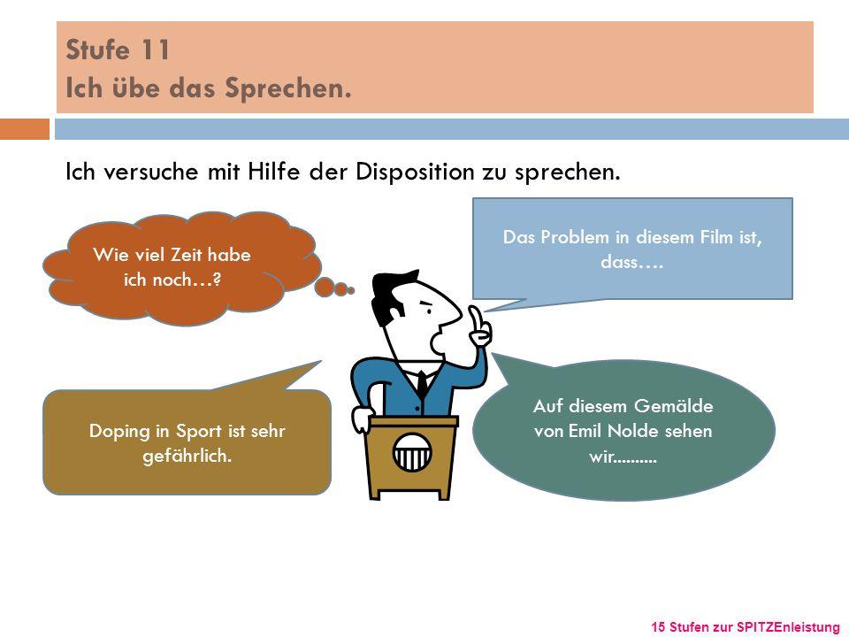 Stufe 11 Ich übe das Sprechen.Ich versuche mit Hilfe der Disposition zu sprechen.