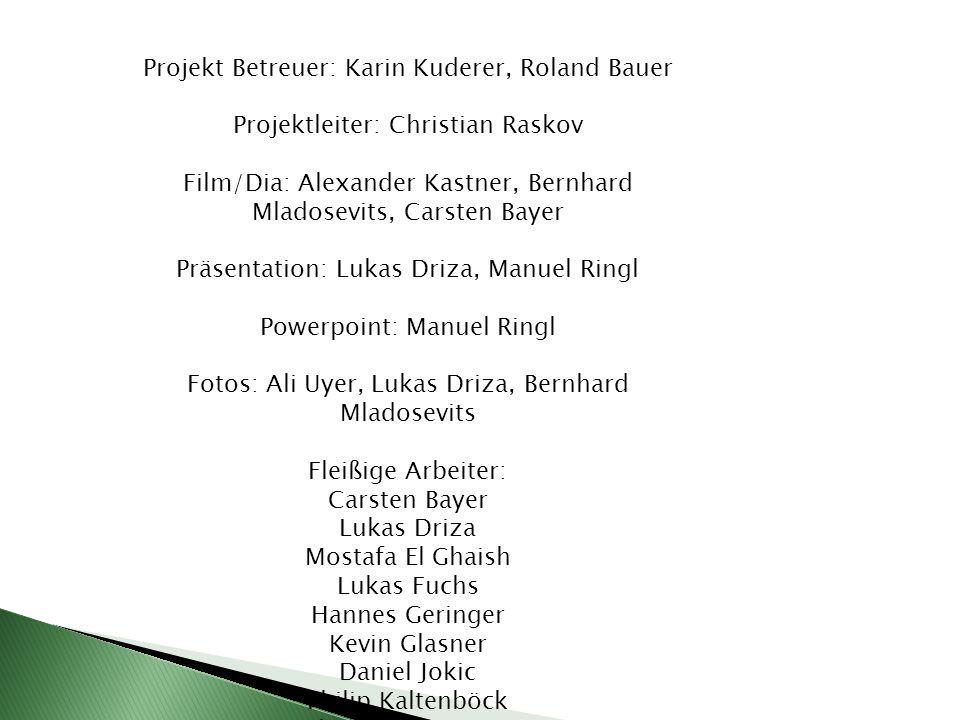 Projekt Betreuer: Karin Kuderer, Roland Bauer Projektleiter: Christian Raskov Film/Dia: Alexander Kastner, Bernhard Mladosevits, Carsten Bayer Präsent
