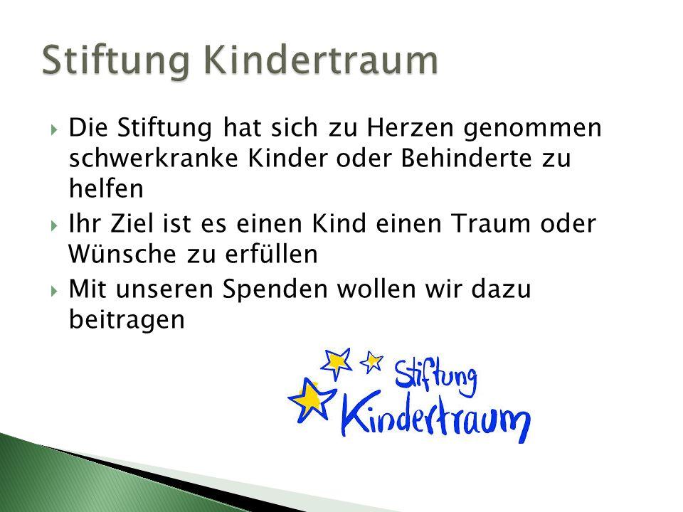 Die Stiftung hat sich zu Herzen genommen schwerkranke Kinder oder Behinderte zu helfen Ihr Ziel ist es einen Kind einen Traum oder Wünsche zu erfüllen
