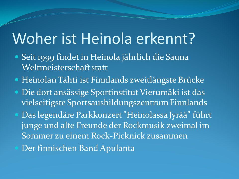 Woher ist Heinola erkennt? Seit 1999 findet in Heinola jährlich die Sauna Weltmeisterschaft statt Heinolan Tähti ist Finnlands zweitlängste Brücke Die