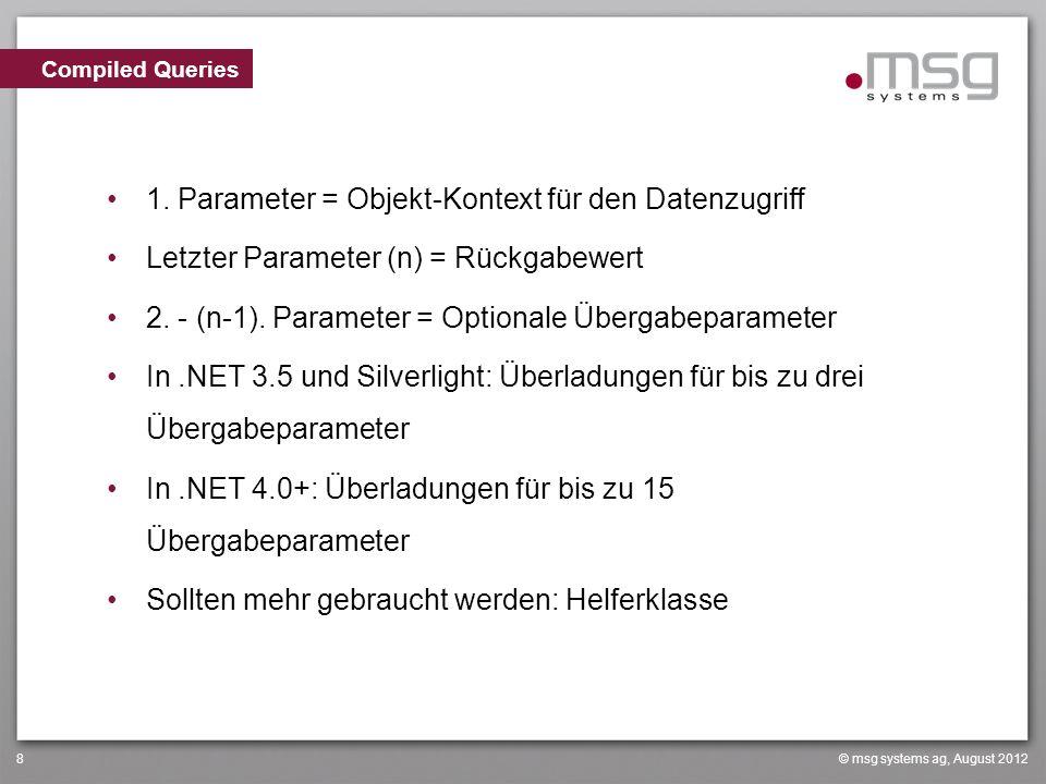 © msg systems ag, August 20128 1. Parameter = Objekt-Kontext für den Datenzugriff Letzter Parameter (n) = Rückgabewert 2. - (n-1). Parameter = Optiona