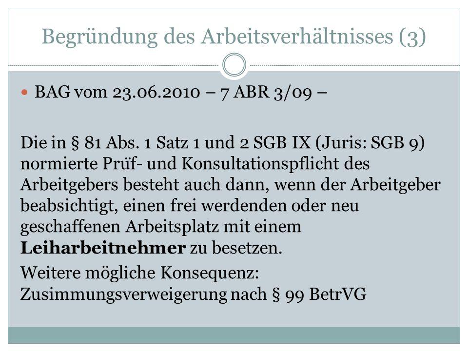 Begründung des Arbeitsverhältnisses (3) BAG vom 23.06.2010 – 7 ABR 3/09 – Die in § 81 Abs. 1 Satz 1 und 2 SGB IX (Juris: SGB 9) normierte Pru ̈ f- und
