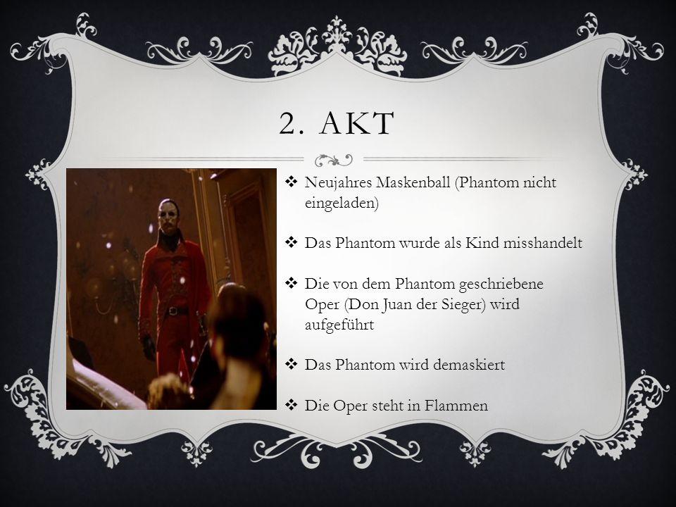 2. AKT Neujahres Maskenball (Phantom nicht eingeladen) Das Phantom wurde als Kind misshandelt Die von dem Phantom geschriebene Oper (Don Juan der Sieg