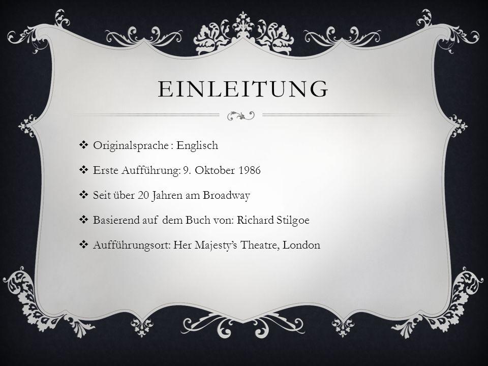 EINLEITUNG Originalsprache : Englisch Erste Aufführung: 9. Oktober 1986 Seit über 20 Jahren am Broadway Basierend auf dem Buch von: Richard Stilgoe Au